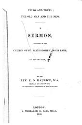 Lying and Truth: The Old Man and the New. A Sermon, Preached in the Church of St. Bartholomew, Moor Lane, in Advent-tide, 1852