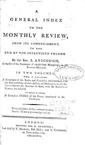 A General Index to the Monthly Review: A catalogue of the books and pamphlets characterized, with the size and price of each article, and reference to the reviews wherein the account of them, with the booksellers' names, are inserted, to which is added a complete index of the names mentioned in the catalogue