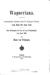 Wagneriana: Gesammelte Aufsätze über R. Wagner's Werke, vom Ring bis zum Gral. Eine Gedenkgabe für alte und neue Festspielgäste zum Jahre 1888