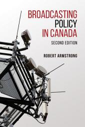 Broadcasting Policy in Canada, Second Edition: Edition 2