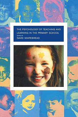 The Psychology of Teaching and Learning in the Primary School PDF