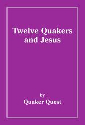 Twelve Quakers and Jesus