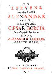 De leevens van den Paus Alexander den VI. en van zyn zoon Cæsar Borgia: Volume 1