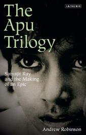 Apu Trilogy: Satyajit Ray and the Making of an Epic