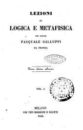 Lezioni di logica e di metafisica del barone Pasquale Galluppi: Volume 1