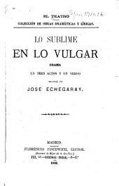Lo sublime en lo vulgar: drama en tres actos y en verso
