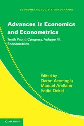 Advances in Economics and Econometrics: Volume 3, Econometrics: Tenth World Congress