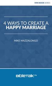 4 Ways to Create a Happy Marriage
