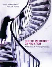 Genetic Influences on Addiction: An Intermediate Phenotype Approach