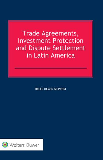 Trade Agreements  Investment Protection and Dispute Settlement in Latin America PDF
