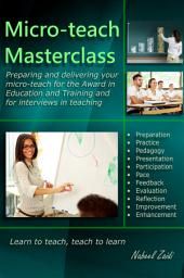 Micro-teach Masterclass: Preparing and delivering your micro-teach for the Award in Education and Training and for interviews in teaching