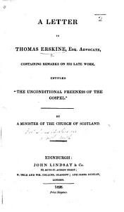 A Letter to Thomas Erskine  Esq   Advocate  containing remarks on his late work  entitled    The Unconditional Freeness of the Gospel     By a Minister of the Church of Scotland  James Buchanan   PDF