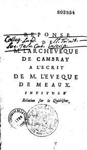 """Reponse de M. l'archeveque de Cambray a l'ecrit de M. l'eveque de Meaux intitulé """"Relation sur le quietisme"""""""