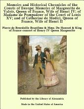 Memoirs and Historical Chronicles of the Courts of Europe: Memoirs of Marguerite de Valois, Queen of France, Wife of Henri IV; of Madame de Pompadour of the Court of Louis XV; and of Catherine de Medici, Queen of France, Wife of Henri II