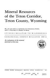 Mineral resources of the Teton corridor, Teton County, Wyoming: an evaluation of the mineral potential of the area