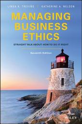 Managing Business Ethics: Straight Talk about How to Do It Right: Edition 7