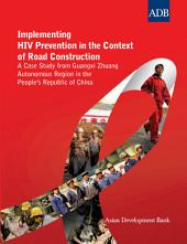 Implementing HIV Prevention in the Context of Road Construction: A Case Study from Guangxi Zhuang Autonomous Region in the People's Republic of China