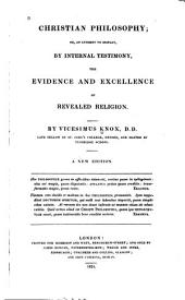 Christian Philosophy, Or An Attempt to Display, by Internal Testimony, the Evidence and Excellence of Revealed Religion