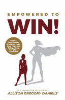 Empowered to Win!: Stories from Women Who Have Used Their Trials and Tribulations to Make a Difference