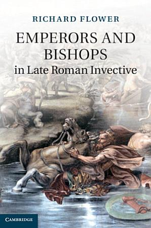 Emperors and Bishops in Late Roman Invective PDF