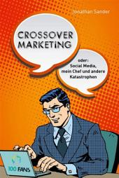 Crossover-Marketing: oder: Social Media, mein Chef und andere Katastrophen