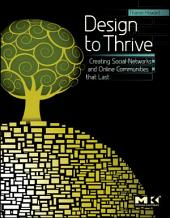 Design to Thrive: Creating Social Networks and Online Communities that Last