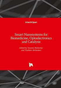 Smart Nanosystems for Biomedicine  Optoelectronics and Catalysis