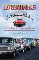Lowriders in Chicano Culture  From Low to Slow to Show PDF