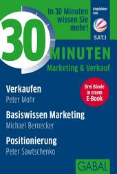 Sonderedition 30 Minuten Marketing & Verkauf: Drei Bände in einem E-Book: Verkaufen, Basiswissen Marketing, Positionierung