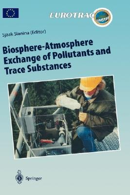 Biosphere Atmosphere Exchange of Pollutants and Trace Substances PDF