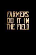 Farmers Do it in the Field