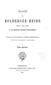 Slaget paa Kolberger Heide: den 1.juli, 1644, og de derefter følgende begivenheder; et bidrag til den danske og svenske søkrigshistorie
