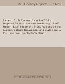 Iceland  Sixth Review Under the SBA and Proposal for Post Program Monitoring   Staff Report  Staff Statement  Press Release on the Executive Board Discussion  and Statement by the Executive Director for Iceland  PDF