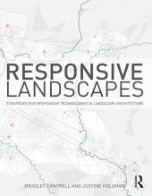 Responsive Landscapes: Strategies for Responsive Technologies in Landscape Architecture