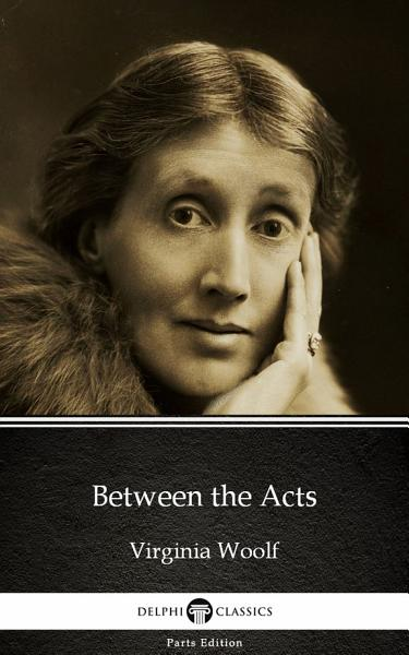 Between the Acts by Virginia Woolf   Delphi Classics  Illustrated  PDF
