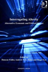 Interrogating Alterity: Alternative Economic and Political Spaces