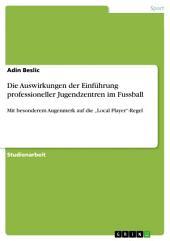 """Die Auswirkungen der Einführung professioneller Jugendzentren im Fussball: Mit besonderem Augenmerk auf die """"Local Player""""-Regel"""