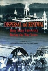 Dispersal and Renewal: Hong Kong University During the War Years