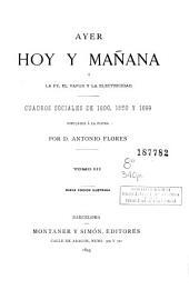 Ayer, hoy y mañana, ó, La fe, el vapor y la electricidad: cuadros sociales de 1800, 1850 y 1889
