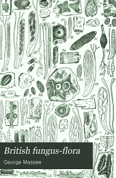 British Fungus-flora: A Classified Text-book of Mycology, Volume 4