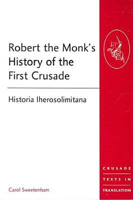Robert the Monk s History of the First Crusade PDF