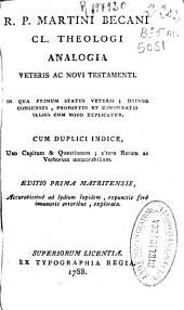 R. P. Martini Becani Cl. theologi Analogia veteris ac Novi Testamenti: in qua primum status Veteris, deinde consensus, proportio et conspiratio illius cum Novo explicatur : cum duplici indice ...