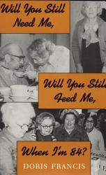 Will You Still Need Me Will You Still Feed Me When I M 84  Book PDF