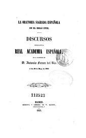 La oratoria sagrada española en el siglo XVIII: discursos leídos ante la Real Academia Española, en la recepción de D. Antonio Ferrer del Río, el día 29 de mayo de 1853