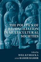 The Politics of Reconciliation in Multicultural Societies PDF