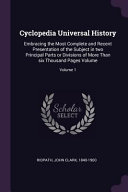 Cyclopedia Universal History  Embracing the Most Complete and Recent Presentation of the Subject in Two Principal Parts Or Divisions of More Than Si PDF