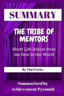 Summary  The Tribe of Mentors  Short Life Advice from the Best in the World by Tim Ferriss PDF
