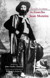 The Gaucho Juan Moreira: True Crime in Nineteenth-Century Argentina