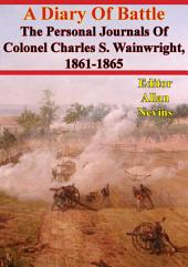 A Diary Of Battle; The Personal Journals Of Colonel Charles S. Wainwright, 1861-1865