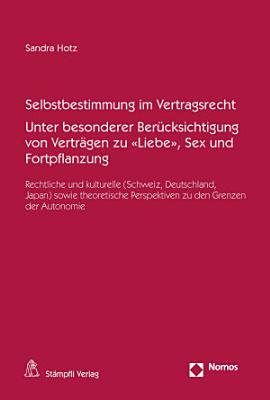 Selbstbestimmung im Vertragsrecht Unter besonderer Ber  cksichtigung von Vertr  gen zu  Liebe   Sex und Fortpflanzung PDF